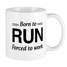 Born to run forced to work Mugs