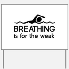 Breathing is for the weak Yard Sign