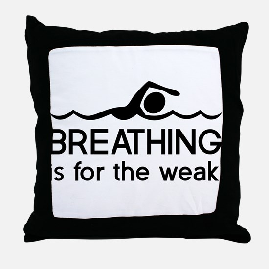Breathing is for the weak Throw Pillow