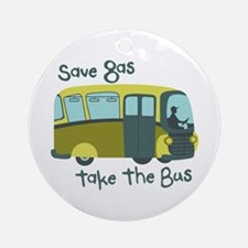 Save Gas, Take The Bus Ornament (Round)
