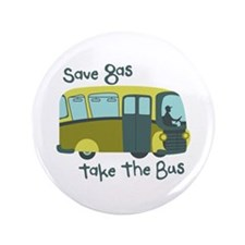 "Save Gas, Take The Bus 3.5"" Button"
