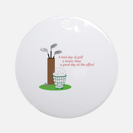 Bad Day Of Golf Ornament (Round)