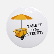 Take It To The Streets Ornament (Round)