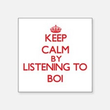 Keep calm by listening to BOI Sticker