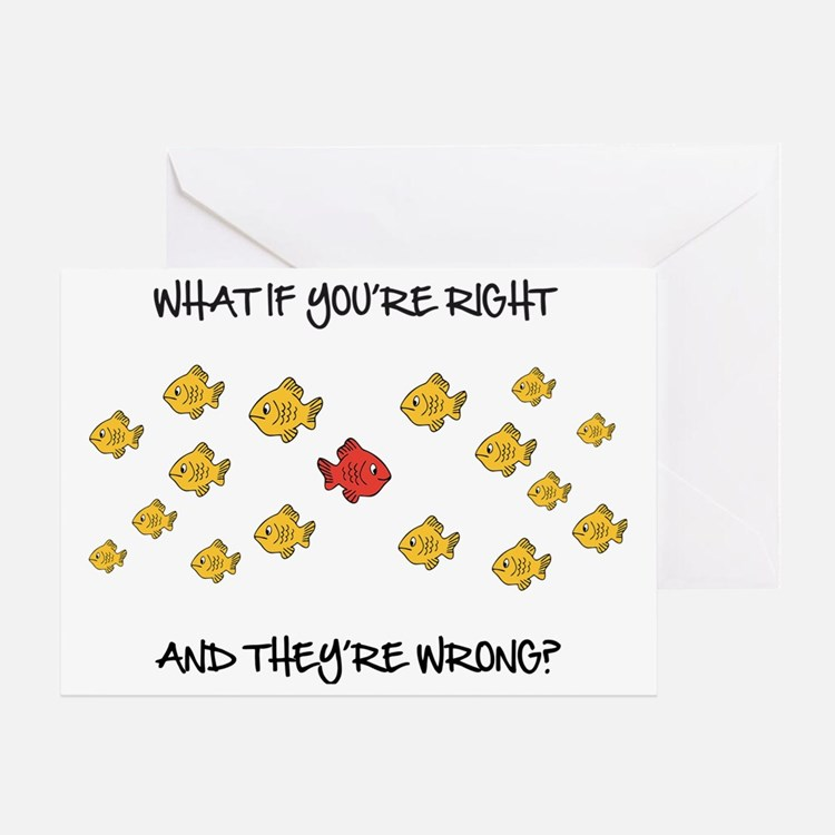 What if you're right Greeting Card