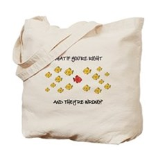 What if you're right Tote Bag