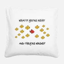 What if you're right Square Canvas Pillow
