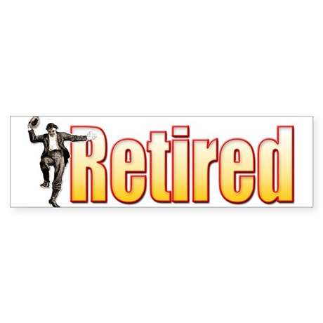 Retired!... Bumper Sticker