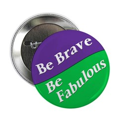 Be Brave. Be Fabulous Button