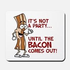 Not A Party Until Bacon Mousepad