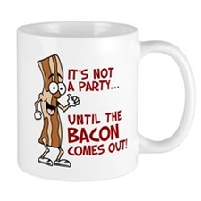 Not A Party Until Bacon Mugs