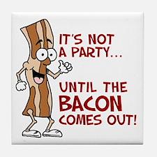 Not A Party Until Bacon Tile Coaster