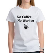 No Coffee...No Workee T-Shirt