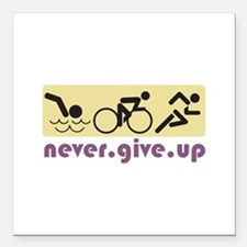 "Never Give Up Square Car Magnet 3"" x 3"""