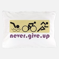 Never Give Up Pillow Case