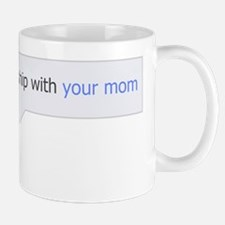 In A Relationship With Your Mom Mug