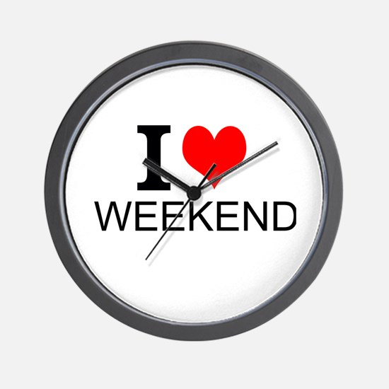I Love Weekends Wall Clock