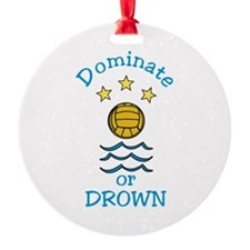 Dominate or Drown Ornament
