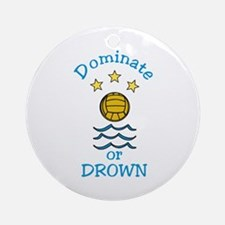 Dominate or Drown Ornament (Round)