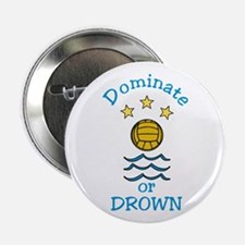 "Dominate or Drown 2.25"" Button"