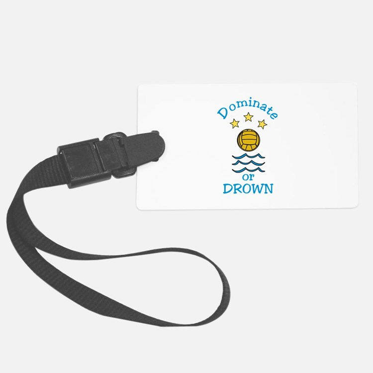 Dominate or Drown Luggage Tag