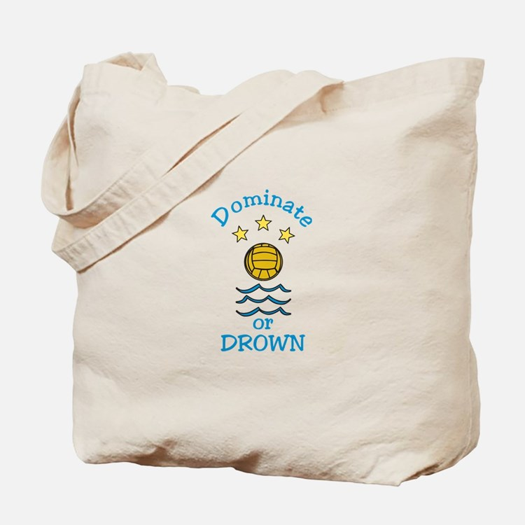 Dominate or Drown Tote Bag