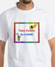 Take Action Do It Now! Shirt