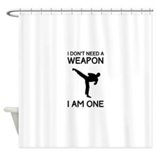 Don't need weapon I am one Shower Curtain