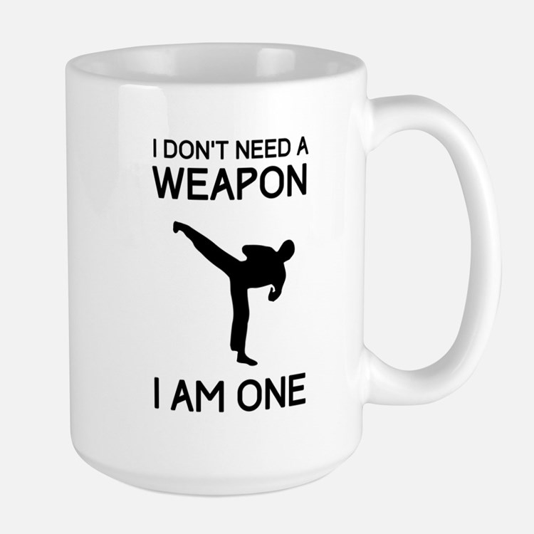 Don't need weapon I am one Mugs