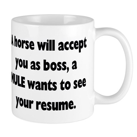 CafePress A horse will accept you as boss, a MULE wants to s
