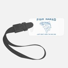 Fish naked don't hook big one Luggage Tag