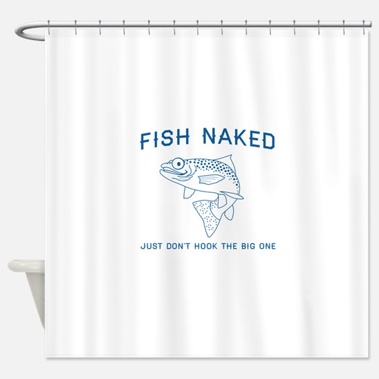 Fish naked don't hook big one Shower Curtain