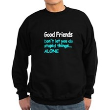Good Friends Don't let you do stupid things...ALON