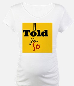 I told you so Shirt