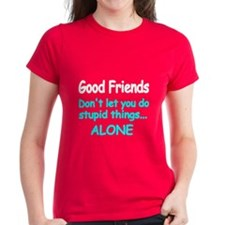 Good Friends Don't Let You Do Stupid T-Shirt