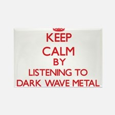 Keep calm by listening to DARK WAVE METAL Magnets