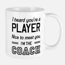 Heard your a player I'm the coach Mugs