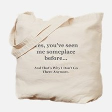 Yes you've seen me someplace  Tote Bag