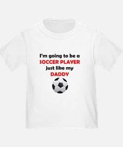 Soccer Player Like My Daddy T-Shirt