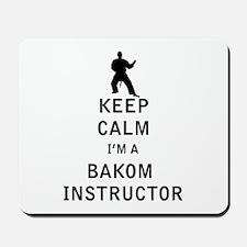 Keep Calm I'm a Bakom Instructor Mousepad