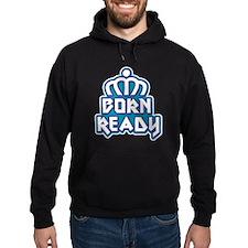 Born Ready Hoodie