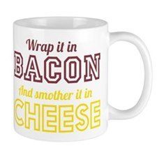 Wrap it in bacon and smother it in cheese Mugs
