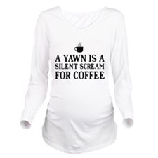 A yawn is a silent scream for coffee Long Sleeve M