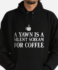 A yawn is a silent scream for coffee Hoodie