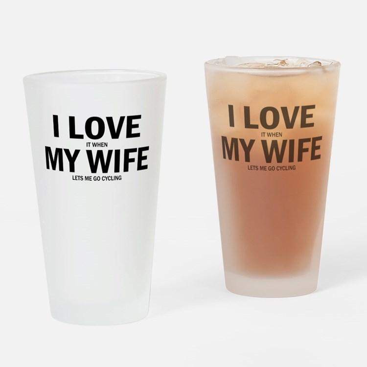 I Love It When My Wife Lets Me Go Cycling Drinking