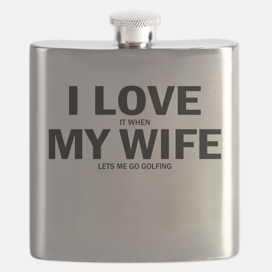 I Love It When My Wife Lets Me Go Golfing Flask