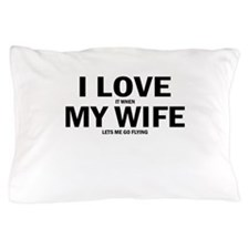 I Love It When My Wife Lets Me Go Flying Pillow Ca