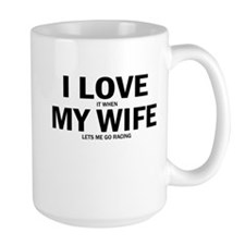 I Love It When My Wife Lets Me Go Racing Mugs