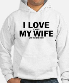 I Love It When My Wife Lets Me Home Brew Hoodie