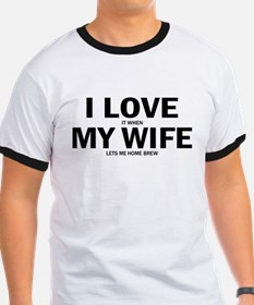 I Love It When My Wife Lets Me Home Brew T-Shirt